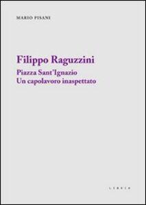 Filippo Raguzzini. Piazza Sant'Ignazio un capolavoro inaspettato