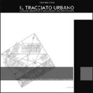 Il tracciato urbano. Logiche insediative e implicazioni architettoniche. Ediz. italiana e inglese