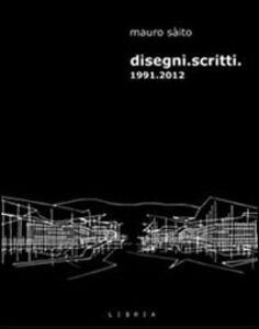 Disegni. Scritti 1991-2012