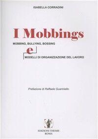 I mobbings. Mobbing, bullying, bossing e modelli di organizzazione del lavoro