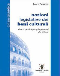 Nozioni legislative dei beni culturali. Guida pratica per gli operatori del settore