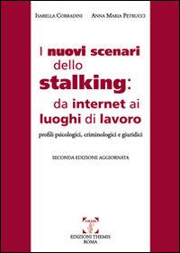 I nuovi scenari dello stalking: da internet ai luoghi di lavoro. Profili psicologici, criminoloci e giuridici