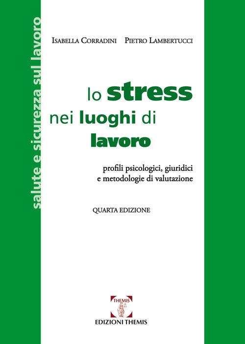 Lo stress nei luoghi di lavoro. Profili psicologici, giuridici e metodologie di valutazione