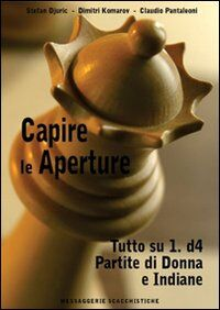 Capire le aperture. Vol. 2: Tutto su 1.d4. Partite di Donna e Indiane.