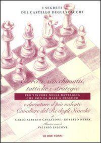 I segreti del castello degli scacchi. Esercizi, scacchimatti, tattiche e strategie e diventare il più valente cavaliere del re degli scacchi