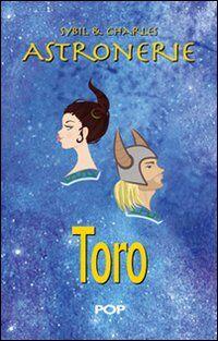 Astronerie. Toro. Il folle zodiaco di Sybil & Charles