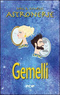 Astronerie. Gemelli. Il folle zodiaco di Sybil & Charles