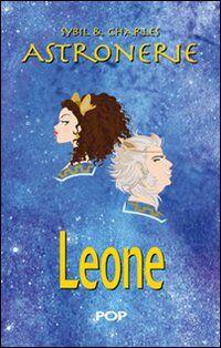 Astronerie. Leone. Il folle zodiaco di Sybil & Charles