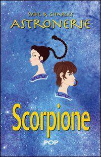 Astronerie. Scorpione. Il folle zodiaco di Sybil & Charles