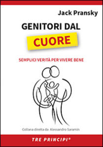 Genitori dal cuore. Semplici verità per vivere bene