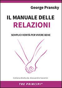 Il manuale delle relazioni. Una guida semplice per relazioni appaganti