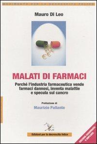 Malati di farmaci. Perché l'industria farmaceutica vende farmaci, inventa malattie e specula sul cancro