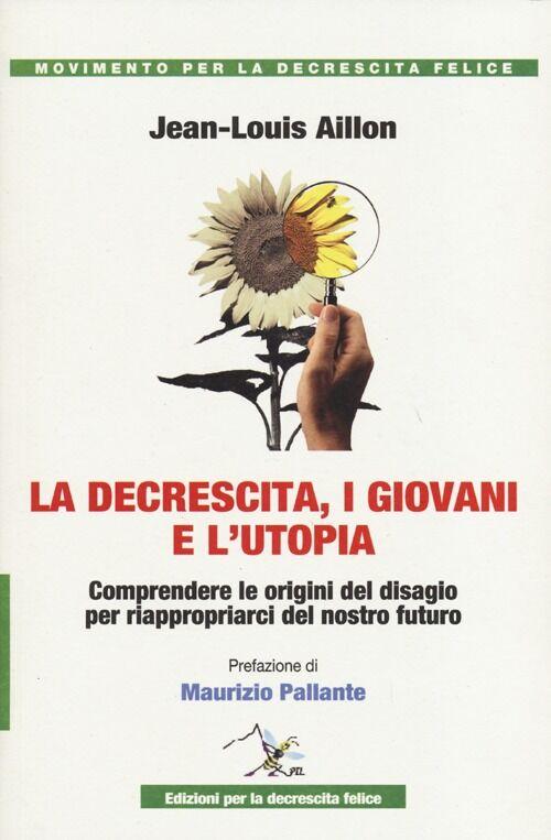 La decrescita, i giovani e l'utopia. Comprendere le origini del disagio per riappropiarci del nostro futuro