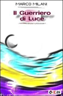 Il guerriero di luce - Marco Milani - copertina