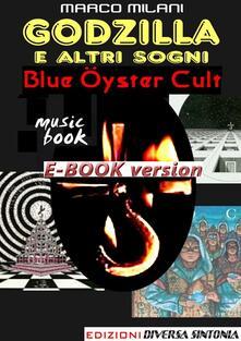 Godzilla e altri sogni. Blue Öyster cult - Marco Milani - ebook