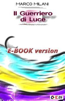 Il guerriero di luce - S. Furini,Marco Milani - ebook