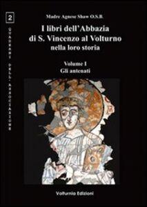 I libri dell'Abbazia di S. Vincenzo al Volturno nella loro storia. Ediz. multilingue. Vol. 1: Gli antenati.