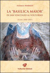 La «Basilica Maior» di San Vincenzo al Volturno. Scavi 2000-2007