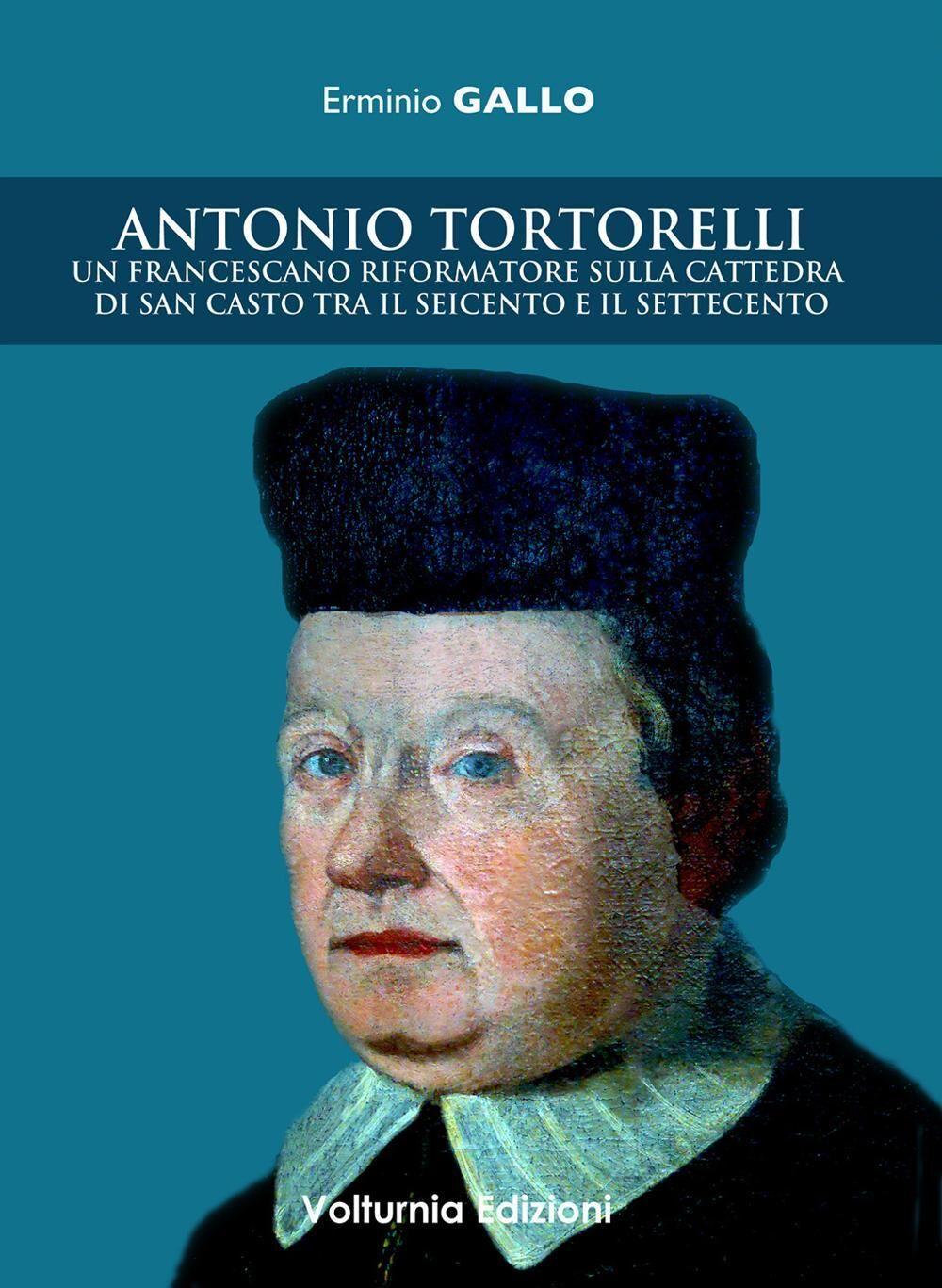 Antonio Tortorelli. Un francescano riformatore sulla cattedra di san Casto tra il Seicento e il Settecento