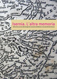 Isernia. L'altra memoria. Dall'archivio privato della famiglia De Leonardis alla Biblioteca «Michele Romano»
