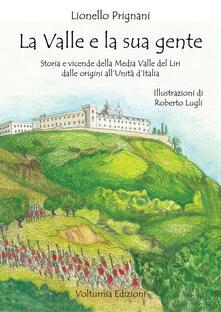 La valle e la sua gente. Storia e vicende della Media Valle del Liri dalle origini all'Unità d'Italia - Lionello Prignani - copertina
