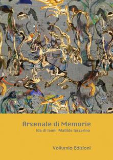 Arsenale di memorie - Ida Di Ianni,Matilde Iaccarino - copertina