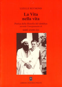 La vita nella vita. Pratica della filosofia del sâmkhya secondo l'insegnamento di Shrî Anirvân