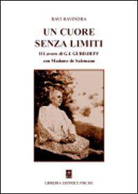 Un cuore senza limiti. Il lavoro di G. I. Gurdjieff con Madame de Salzmann
