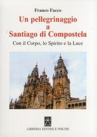 Un pellegrinaggio a Santiago di Compostela. Con il corpo, lo spirito e la luce