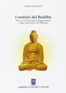 I sentieri del Buddha. Per avvicinarsi agli insegnamenti e alle tradizioni del Dharma