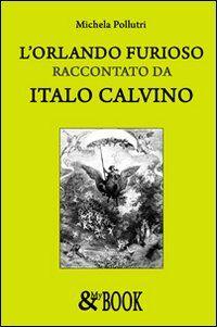 L' Orlando furioso raccontato da Italo Calvino