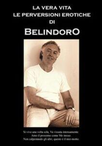 La vera vita e le perversioni erotiche di Belindoro
