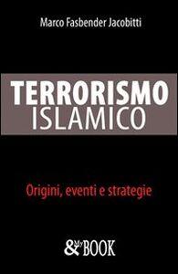 Terrorismo islamico. Origini, eventi, strategie