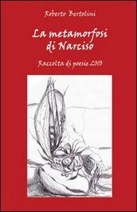 La metamorfosi di Narciso. Raccolta di poesie 2010