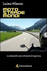Moto, strade, mondi. La motocicletta come strumento di esperienza