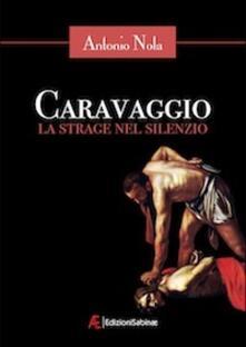 Caravaggio. La strage nel silenzio - Antonio Nola - ebook