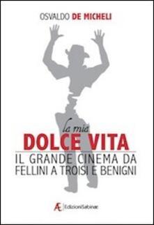 La mia dolce vita. Il grande cinema da Fellini a Troisi e Benigni - Osvaldo De Micheli - copertina