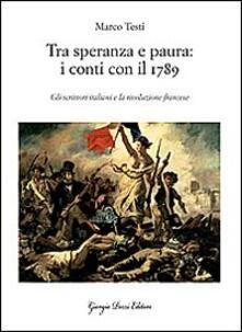 Tra speranza e paura: i conti con il 1789. Gli scrittori italiani e la rivoluzione francese - Marco Testi - copertina