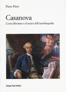 Casanova. L'eroe libertino e il teatro dell'autobiografia