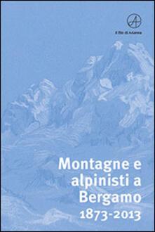 Montagne e alpinisti a Bergamo. 1873-2013. Catalogo della mostra. (Bergamo, 23 ottobre-11 dicembre 2013).pdf