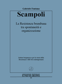 Scampoli. La Resistenza brembana tra spontaneità e organizzazione - Fontana Gabriele - wuz.it