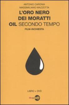 Amatigota.it L' oro nero dei Moratti. Oil secondo tempo. Film-inchiesta. Con DVD Image