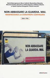 Libro Non abbassare la guardia mai. Manfredonia la catastrofe continuata. Con Video
