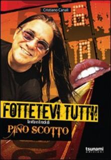 Fottetevi tutti! La vita e il rock di Pino Scotto - Cristiano Canali - copertina