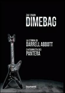 Dimebag. La storia di Darrell Abbott, chitarrista dei Pantera.pdf