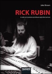 Rick Rubin. In studio con il produttore più influente degli ultimi trentanni.pdf