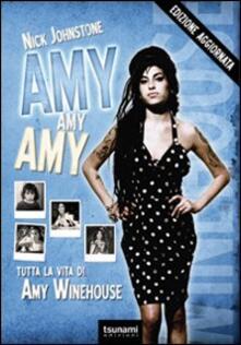Amy, Amy, Amy. Tutta la vita di Amy Winehouse.pdf