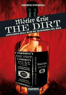 Writersfactory.it The dirt. Mötley Crüe. Confessioni della band più oltraggiosa del rock. Ediz. integrale Image