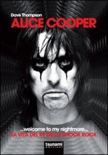 Alice Cooper... welcome to my nightmare... La vita del re dello shock rock.pdf
