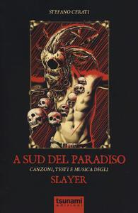 A Sud del paradiso. Canzoni, testi e musica degli Slayer